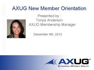 Connect Learn Share AXUG New Member Orientation Presented