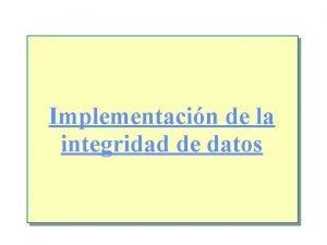 Implementacin de la integridad de datos Introduccin n