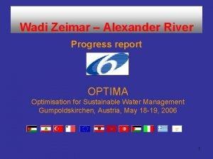 Wadi Zeimar Alexander River Progress report OPTIMA Optimisation