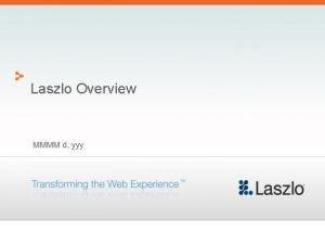 Laszlo Overview MMMM d yyy Laszlo Systems Leader