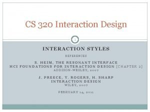 CS 320 Interaction Design 1 INTERACTION STYLES REFERENCES