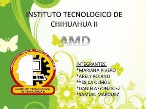INSTITUTO TECNOLOGICO DE CHIHUAHUA II INTEGRANTES MARIANA RIVERO