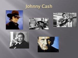 Johnny Cash Johnny R Cash Born 1932 in