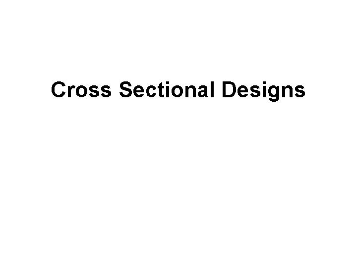 Cross Sectional Designs Research Objective Study relationships among