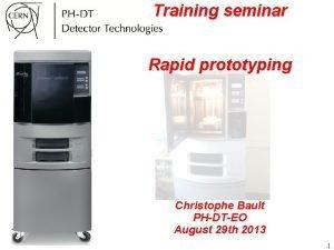Training seminar Rapid prototyping Christophe Bault PHDTEO August