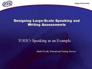 Designing LargeScale Speaking and Writing Assessments TOEIC Speaking