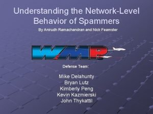 Understanding the NetworkLevel Behavior of Spammers By Anirudh