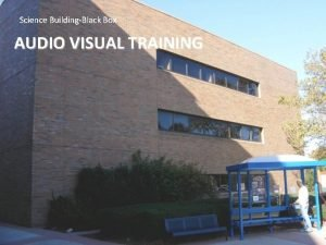 Science BuildingBlack Box AUDIO VISUAL TRAINING Black Box