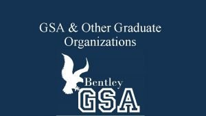 GSA Other Graduate Organizations Graduate Organizations Format GRAD