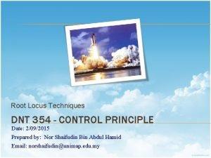 Root Locus Techniques DNT 354 CONTROL PRINCIPLE Date