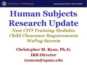 Institutional Review Board IRB Human Subjects Research Update