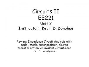 Circuits II EE 221 Unit 2 Instructor Kevin