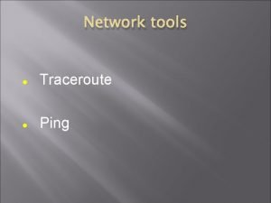 Network tools Traceroute Ping 1 Traceroute Shows the