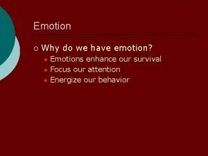 Emotion Why do we have emotion l l
