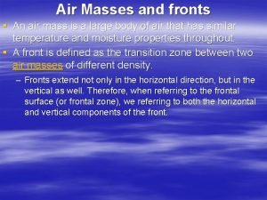 Air Masses and fronts An air mass is