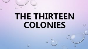 THE THIRTEEN COLONIES NEW ENGLAND COLONIES WHAT DO