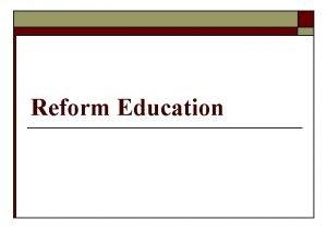 Reform Education Reform Education 1900 1939 o Early
