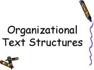 Organizational Text Structures What are text structures Text