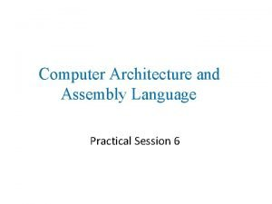 Computer Architecture and Assembly Language Practical Session 6