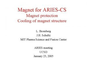 Magnet for ARIESCS Magnet protection Cooling of magnet
