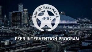 PEER INTERVENTION PROGRAM PEER INTERVENTION TRAINING New Orleans