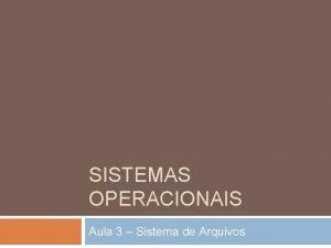 SISTEMAS OPERACIONAIS Aula 3 Sistema de Arquivos O