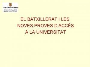EL BATXILLERAT I LES NOVES PROVES DACCS A