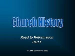 Road to Reformation Part 1 John Stevenson 2016