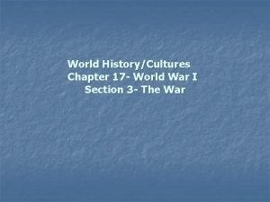 World HistoryCultures Chapter 17 World War I Section