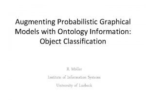 Augmenting Probabilistic Graphical Models with Ontology Information Object