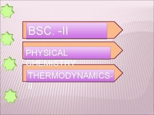 BSC II PHYSICAL CHEMISTRY THERMODYNAMICSII LIMITATION OF FIRST