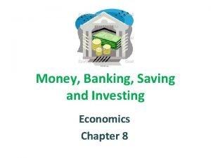 Money Banking Saving and Investing Economics Chapter 8