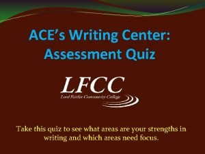 ACEs Writing Center Assessment Quiz Take this quiz