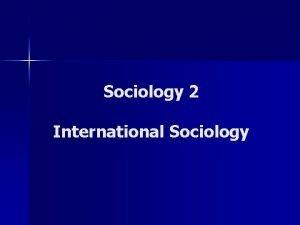 Sociology 2 International Sociology Professor David John Frank
