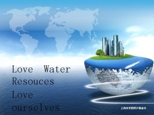 Love Water Resouces Love ourselves 1 The Estabishement