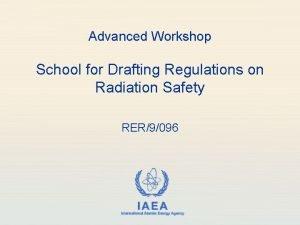 Advanced Workshop School for Drafting Regulations on Radiation