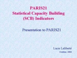 PARIS 21 Statistical Capacity Building SCB Indicators Presentation