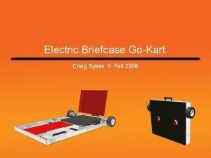 Electric Briefcase GoKart Craig Sykes Fall 2006 Contents