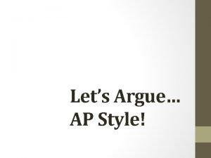 Lets Argue AP Style Lets Play a Quick