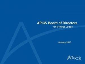 APICS Board of Directors Q 4 Meetings Update