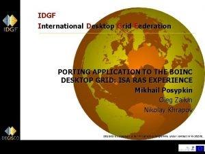 IDGF International Desktop Grid Federation PORTING APPLICATION TO