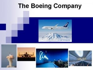 The Boeing Company Boeing designs and manufactures commercial