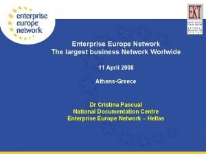 Enterprise Europe Network The largest business Network Worlwide