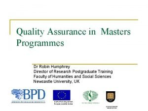 Quality Assurance in Masters Programmes Dr Robin Humphrey