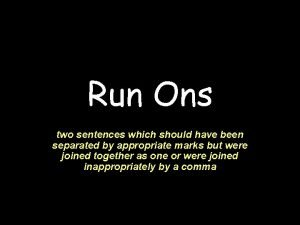 Run Ons two sentences which should have been