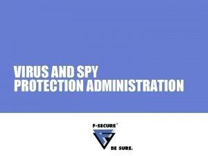 VIRUS AND SPY PROTECTION ADMINISTRATION Agenda Main topics