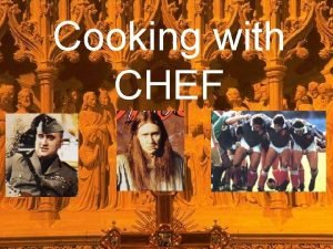 Cooking with CHEF Ingredients What is CHEF Compre