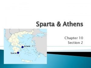 Sparta Athens Chapter 10 Section 2 Sparta What