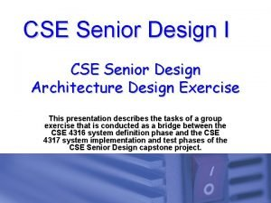 CSE Senior Design I CSE Senior Design Architecture