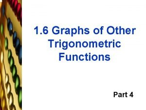 1 6 Graphs of Other Trigonometric Functions Part